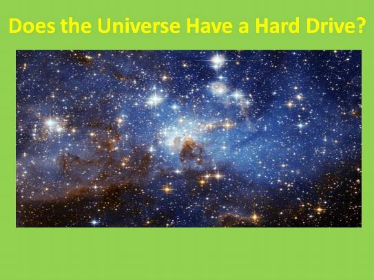 Does the Universe Have a Hard Drive?
