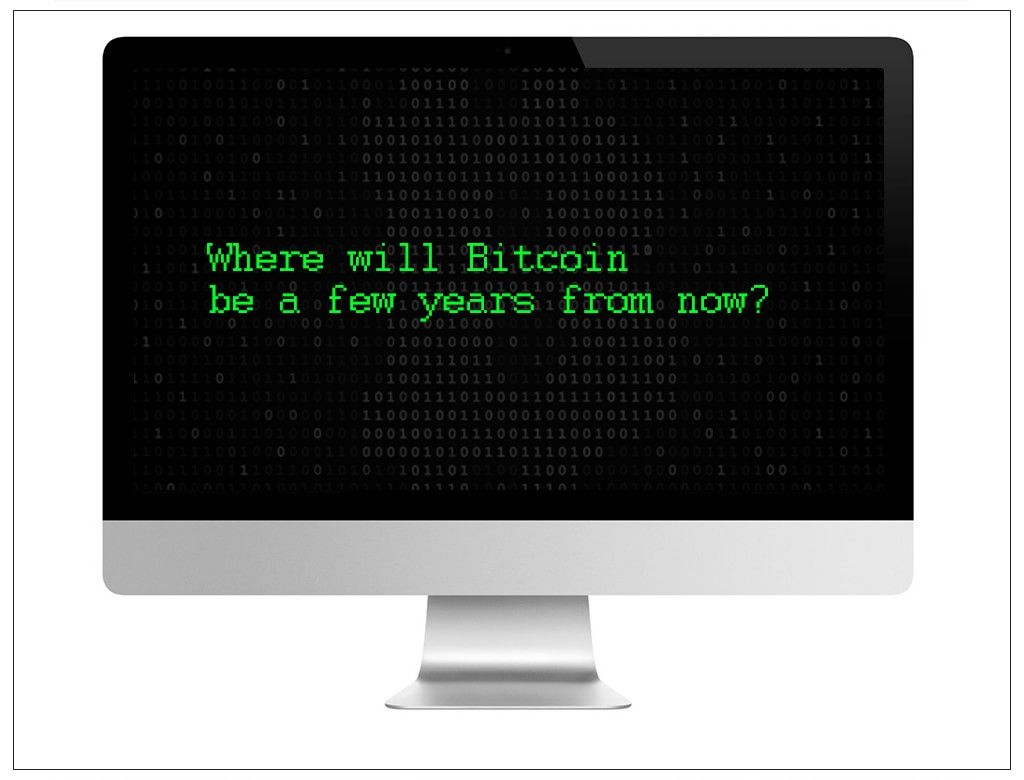 Where will Bitcoin be a few years from now?